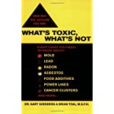 What's Toxic, What's Not: Everything You Need to Know About: Mold, Lead, Radon, Asbestos, Food Additives, Power Lines, Cancer Clusters, and More...