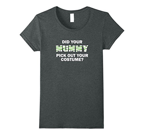 Womens Did your mummy pick out your costume funny halloween shirt Medium Dark Heather