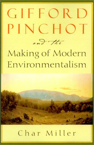 Gifford Pinchot And The Making Of Modern Environmentalism  Pioneers Of Conservation