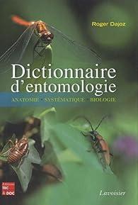 Dictionnaire d'entomologie : Anatomie, systématique, biologie par Roger Dajoz