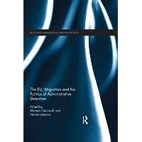 The EU, Migration and the Politics of Administrative Detention (Routledge Advances...