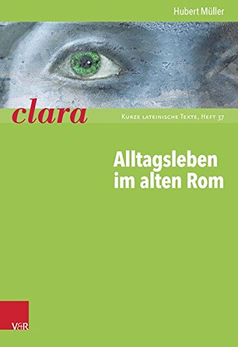 Alltagsleben im alten Rom: clara. Kurze lateinische Texte