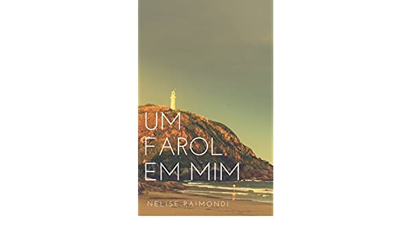 Um farol em mim (Portuguese Edition) eBook: Nelise Raimondi Souza: Amazon.es: Tienda Kindle