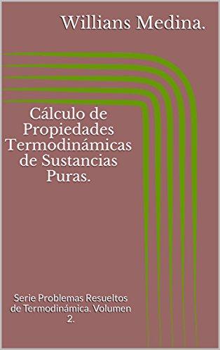 Cálculo de Propiedades Termodinámicas de Sustancias Puras.: Serie Problemas Resueltos de Termodinámica. Volumen