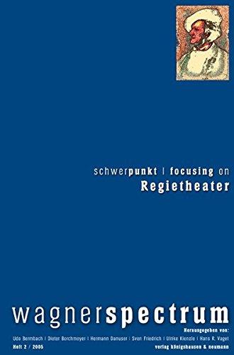 Schwerpunkt /Focusing on Regietheater (Wagner Spectrum)