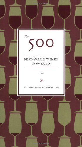 The 500 Best-Value Wines in the LCBO: 2008 by Rod Phillips, Vic Harradine