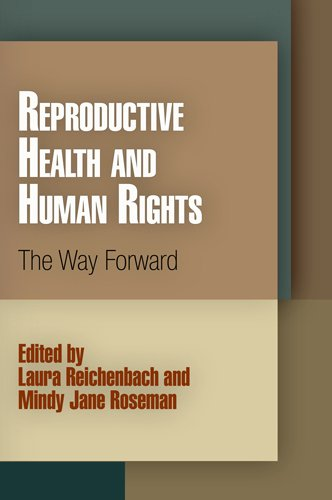 Reproductive Health and Human Rights: The Way Forward (Pennsylvania Studies in Human Rights)