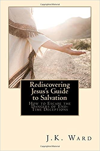 Book Rediscovering Jesus's Guide to Salvation: How to Escape the Dangers of End-Time Deceptions: Volume 1 (Rediscovering Truth)