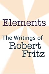 Elements: The Writings of Robert Fritz Paperback
