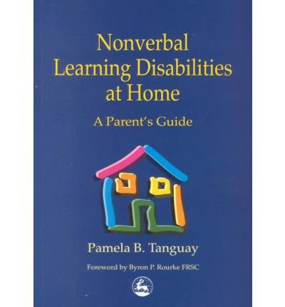 Nonverbal Learning Disabilities at Home: A Parent's Guide Nonverbal Learning Disabilities at Home