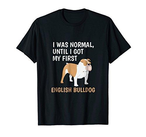 Bulldogs Tee Pack - I Was Normal Until I Got My First English Bulldog Tee Shirt