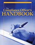 The Compliance Officer's Handbook, Bissey, Bret S., 1578397537
