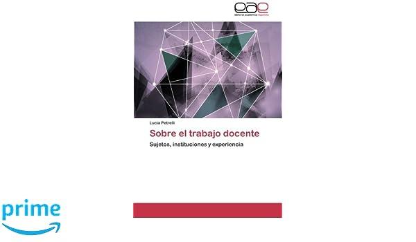 Sobre el trabajo docente: Sujetos, instituciones y experiencia (Spanish Edition): Lucía Petrelli: 9783659024153: Amazon.com: Books