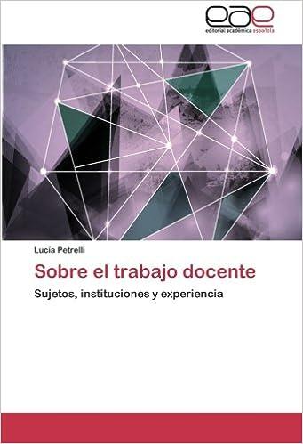 Sobre el trabajo docente: Sujetos, instituciones y experiencia (Spanish Edition) (Spanish)