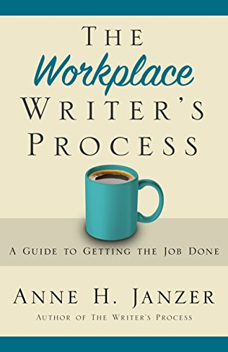 The Workplace Writer's Process: A Guide to Getting the Job Done by [Janzer, Anne]