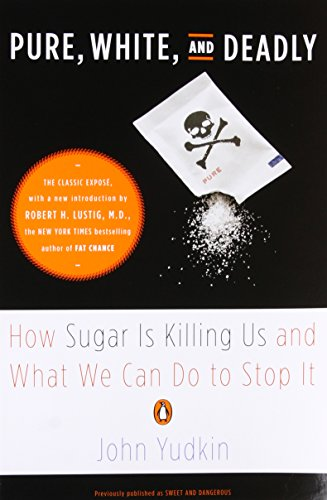Pure, White, and Deadly: How Sugar Is Killing Us and What We Can Do to Stop It [John Yudkin] (Tapa Blanda)