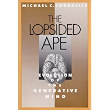 The Lopsided Ape: The Evolution of the Generative Mind