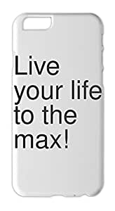 Live your life to the max! Iphone 6 plus case