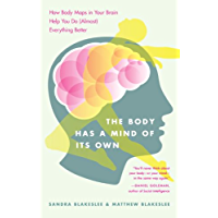 The Body Has a Mind of Its Own: How Body Maps in Your Brain Help You Do (Almost) Everything Better (English Edition)