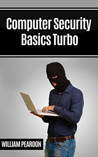 Computer Security Basics Turbo: Things You Need To Know by [peardon, william]