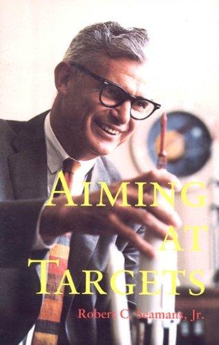 Aiming at Targets:  The Autobiography of Robert C. Seamans Jr. (The NASA history series)