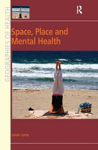 Space, Place and Mental Health (Geographies of Health Series)