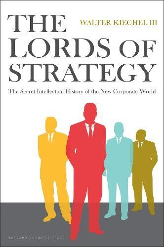 The Lords Of Strategy  The Secret Intellectual History Of The New Corporate World