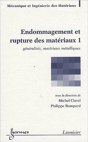 En ligne Endommagement et rupture des matériaux : Volume 1, Généralités, matériaux métalliques pdf ebook