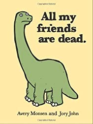 All My Friends Are Dead by Avery Monsen (Jun 16 2010)