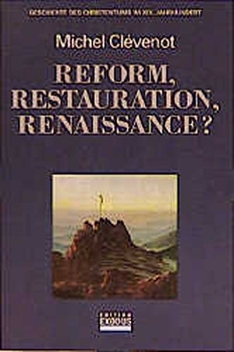 Geschichte des Christentums/Reform, Restauration, Renaissance?: Geschichte des Christentums im XIX. Jahrhundert