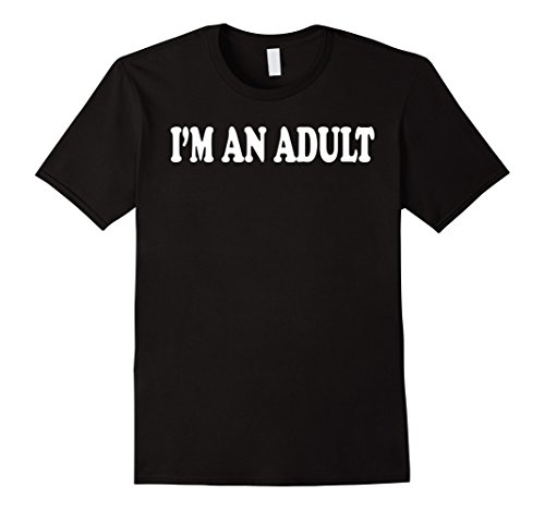 I'm an Adult (Not Really) T-Shirt Funny 18th Birthday Gift
