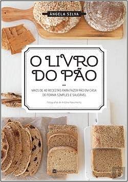 O Livro do Pão (Portuguese Edition): Ângela Silva ...