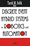 Discrete Event Hybrid Systems in Robotics and Automation, Tarek M. Sobh, 1594544638