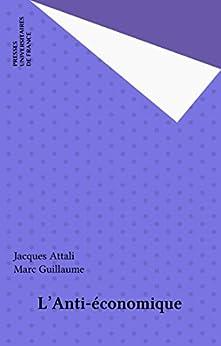 L'Anti-économique (Quadrige) (French Edition) by [Attali, Jacques, Guillaume, Marc]