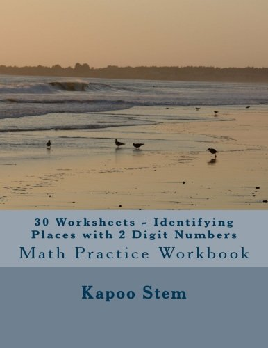 Download 30 Worksheets - Identifying Places with 2 Digit Numbers: Math Practice Workbook (30 Days Math Identify Place Series) (Volume 1) pdf epub