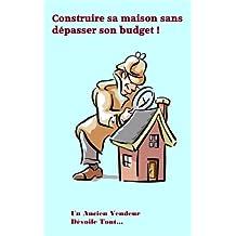 Construire sa Maison sans dépasser son budget (French Edition)