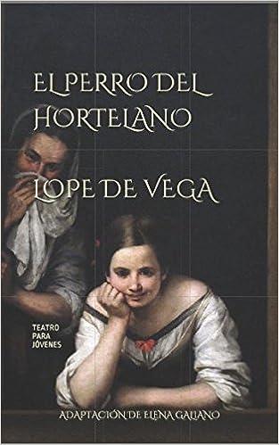 El Perro del Hortelano, de Lope de Vega: Teatro para jóvenes. Adaptación en prosa: Amazon.es: Elena Galiano: Libros