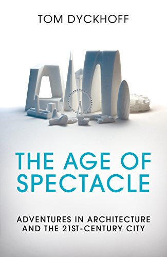 The Age of Spectacle: Adventures in Architecture and the 21st-Century - Spectacles London