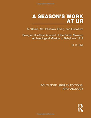 Routledge Library Editions: Archaeology: A Season's Work at Ur, Al-'Ubaid, Abu Shahrain-Eridu-and Elsewhere: Being an Unofficial Account of the ... Mission to Babylonia, 1919 (Volume 1)