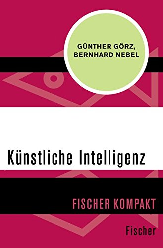 Künstliche Intelligenz (Fischer Kompakt) Taschenbuch – 15. April 2015 Günther Görz Bernhard Nebel FISCHER Taschenbuch 359630136X