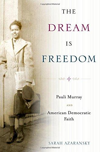 The Dream Is Freedom: Pauli Murray and American Democratic Faith by Azaransky Sarah