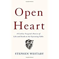 Open Heart: A Cardiac Surgeon's Stories of Life and Death on the Operating Table