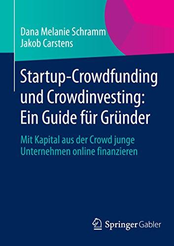 Download Startup-Crowdfunding und Crowdinvesting: Ein Guide für Gründer: Mit Kapital aus der Crowd junge Unternehmen online finanzieren (German Edition) Pdf