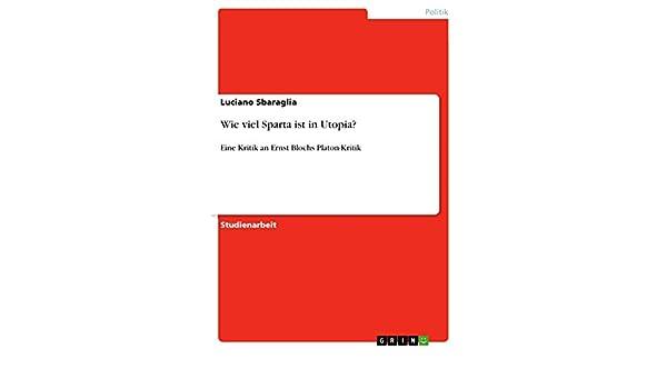 Wie viel Sparta ist in Utopia?: Eine Kritik an Ernst Blochs Platon-Kritik (German Edition)