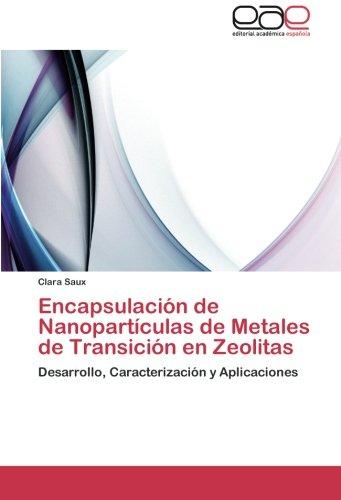 Encapsulacion de Nanoparticulas de Metales de Transicion en Zeolitas: Desarrollo, Caracterizacion y Aplicaciones  [Saux, Clara] (Tapa Blanda)