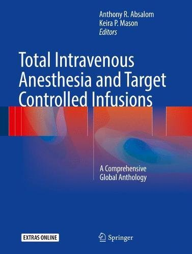 Total Intravenous Anesthesia and Target Controlled Infusions: A Comprehensive Global (Intravenous Infusion)