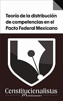 Teoría de la distribución de competencias en el Pacto Federal Mexicano de [Rangel, Sergio Charbel Olvera]