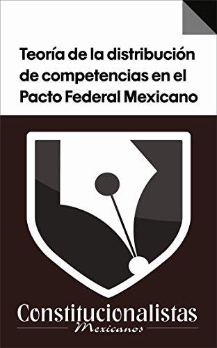Descargar Libro Teoría De La Distribución De Competencias En El Pacto Federal Mexicano Sergio Charbel Olvera Rangel