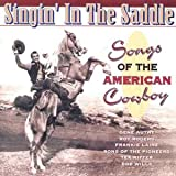 Singin' in the Saddle: Songs of the American Cowboy