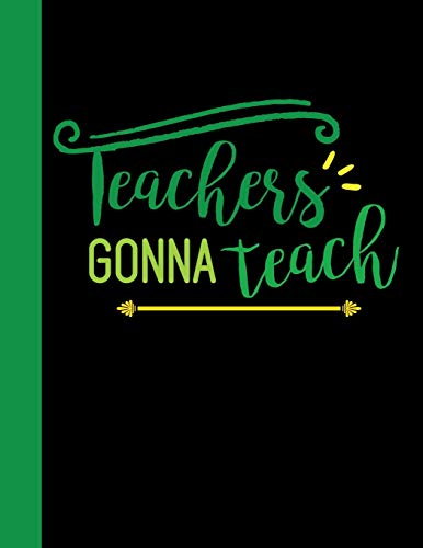 Teachers Gonna Teach: A Teachers Planner Journalin Time